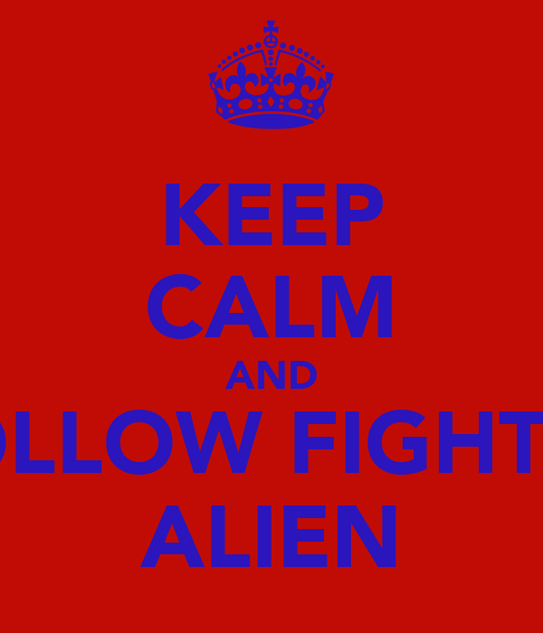 KEEP CALM AND FOLLOW FIGHTER ALIEN