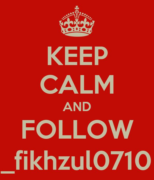 KEEP CALM AND FOLLOW _fikhzul0710