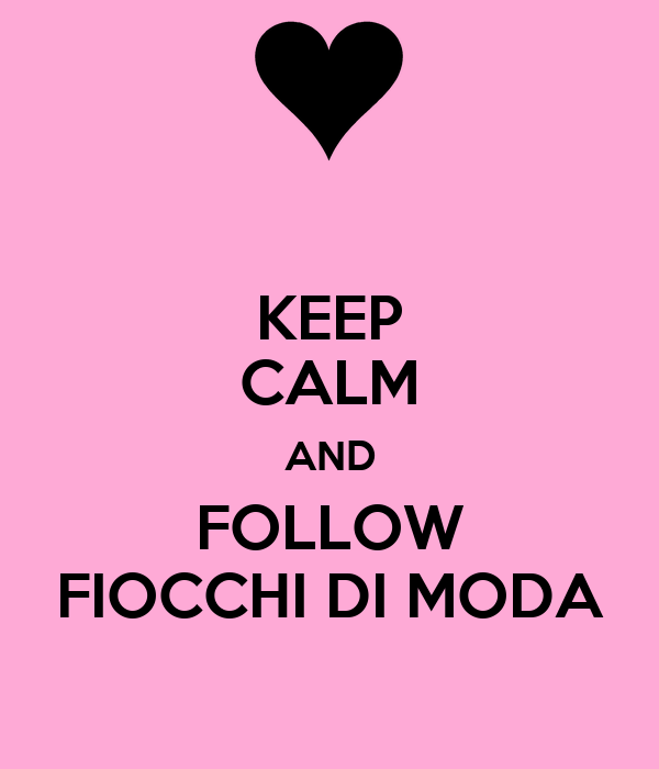 KEEP CALM AND FOLLOW FIOCCHI DI MODA