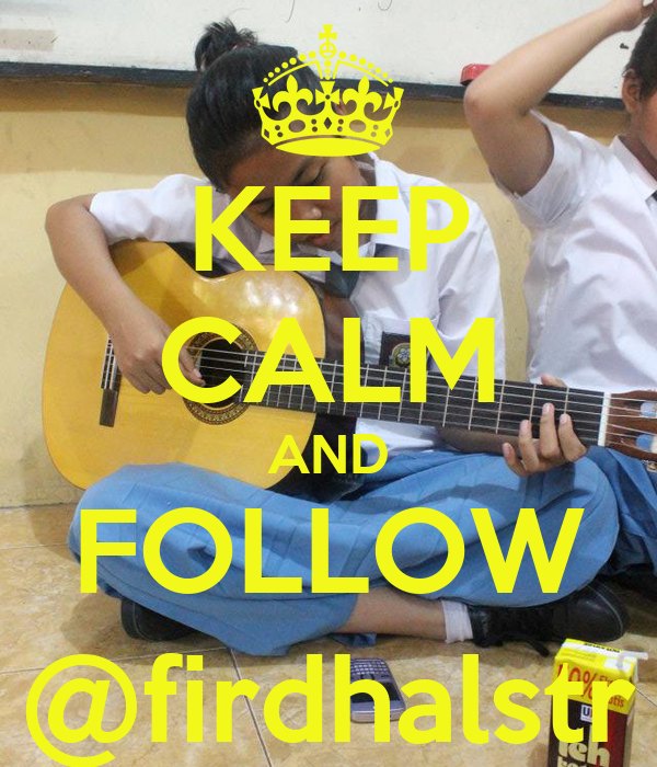 KEEP CALM AND FOLLOW @firdhalstr