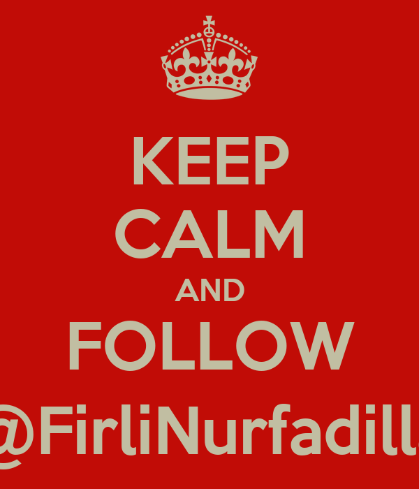 KEEP CALM AND FOLLOW @FirliNurfadilla