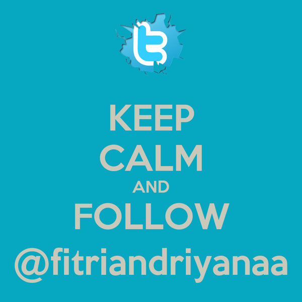 KEEP CALM AND FOLLOW @fitriandriyanaa