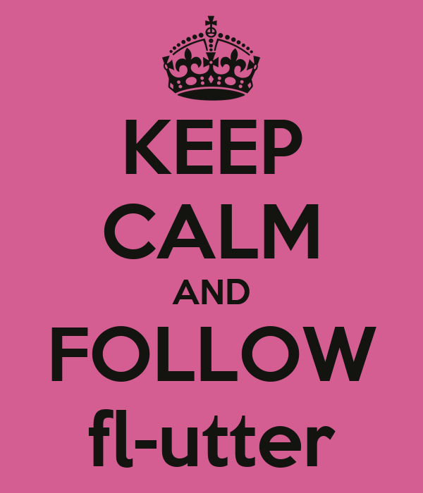 KEEP CALM AND FOLLOW fl-utter