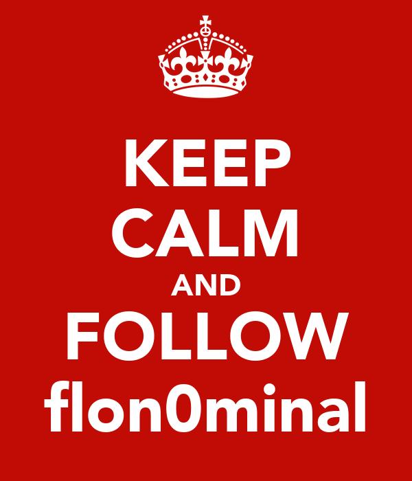 KEEP CALM AND FOLLOW flon0minal