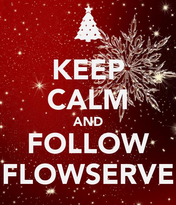KEEP CALM AND FOLLOW FLOWSERVE