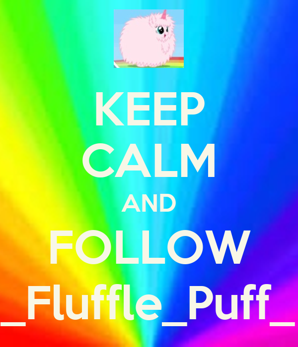 KEEP CALM AND FOLLOW _Fluffle_Puff_