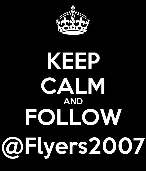 KEEP CALM AND FOLLOW @Flyers2007