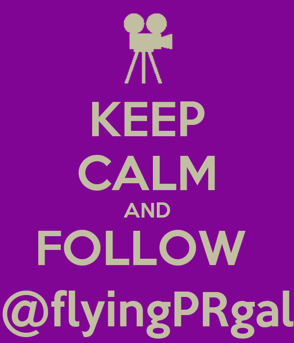 KEEP CALM AND FOLLOW  @flyingPRgal