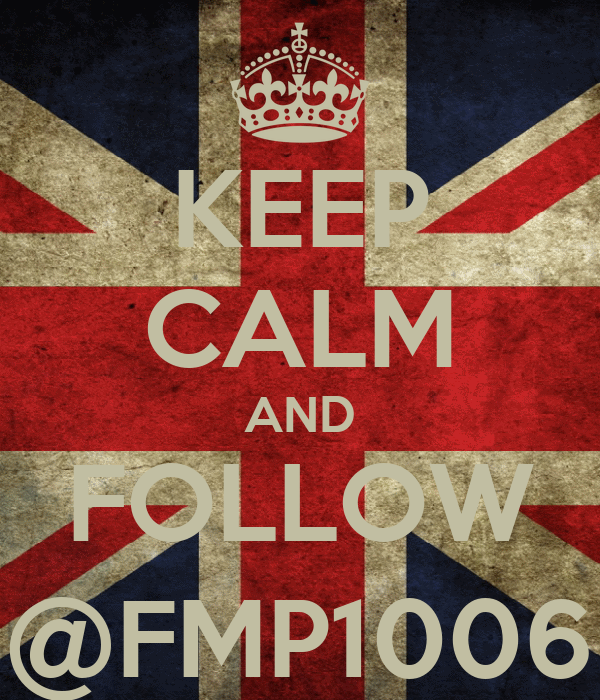 KEEP CALM AND FOLLOW @FMP1006