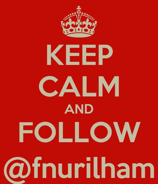 KEEP CALM AND FOLLOW @fnurilham