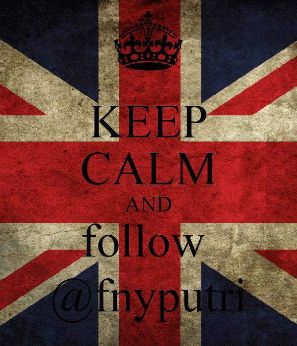 KEEP CALM AND follow  @fnyputri