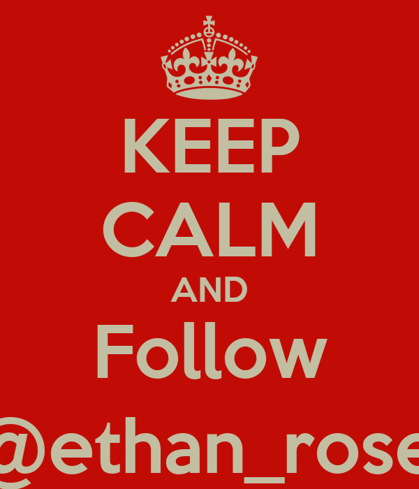 KEEP CALM AND Follow Follow @ethan_rose_scoots