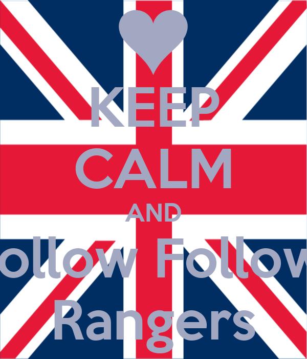KEEP CALM AND Follow Follow  Rangers