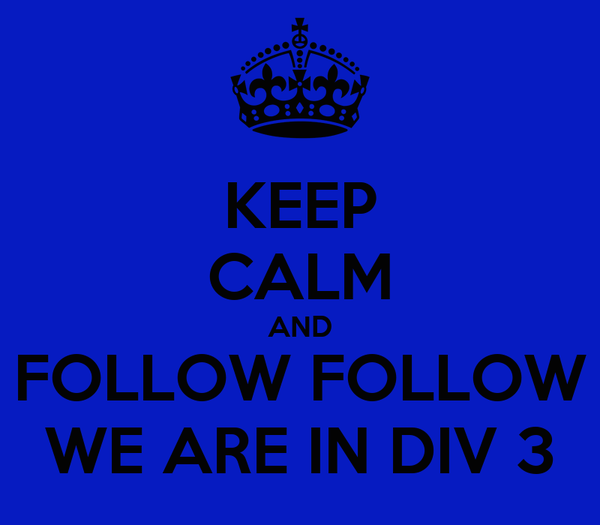 KEEP CALM AND FOLLOW FOLLOW WE ARE IN DIV 3