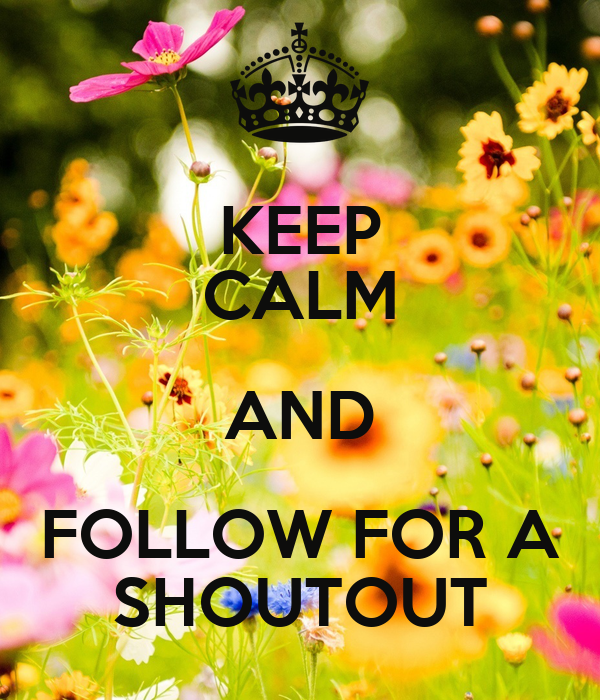 KEEP CALM AND FOLLOW FOR A SHOUTOUT