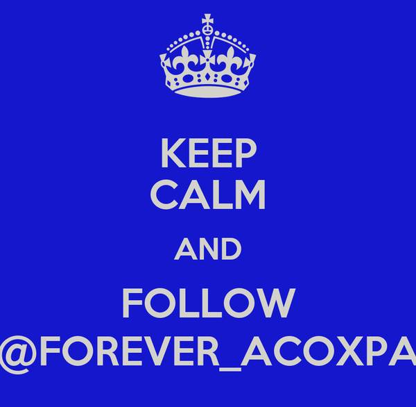 KEEP CALM AND FOLLOW @FOREVER_ACOXPA