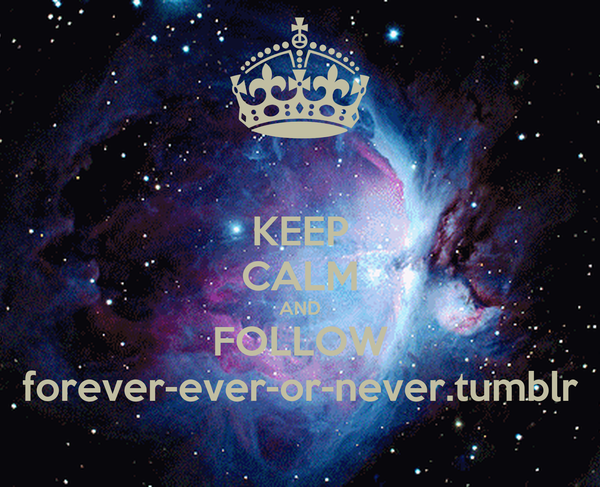 KEEP CALM AND FOLLOW forever-ever-or-never.tumblr