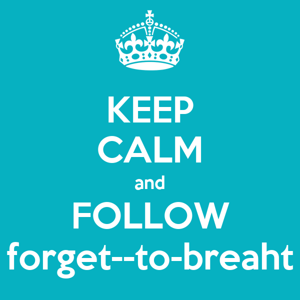 KEEP CALM and FOLLOW forget--to-breaht