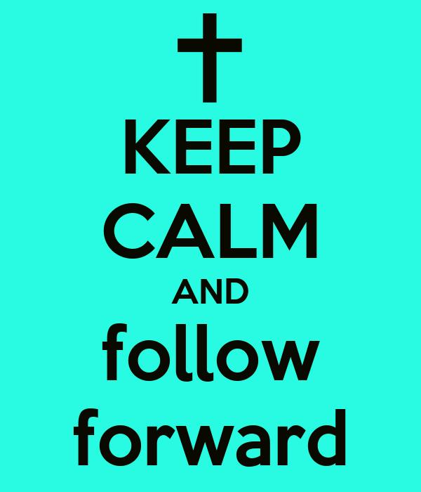 KEEP CALM AND follow forward