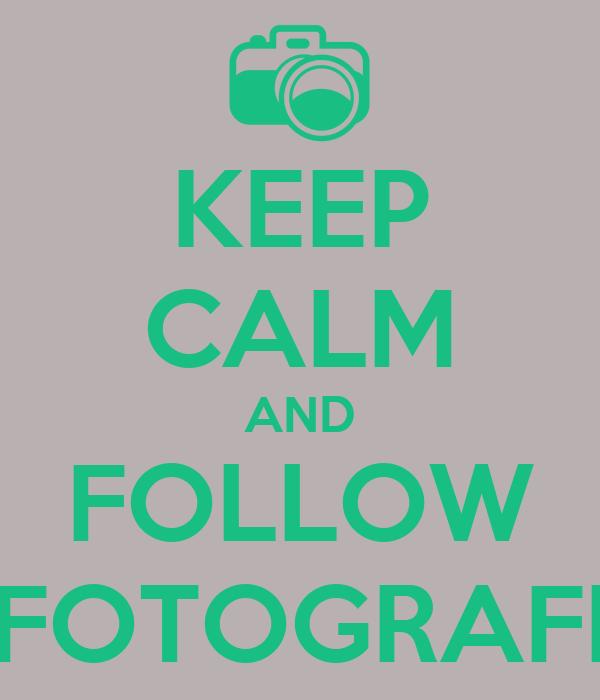 KEEP CALM AND FOLLOW FOTOGRAFI