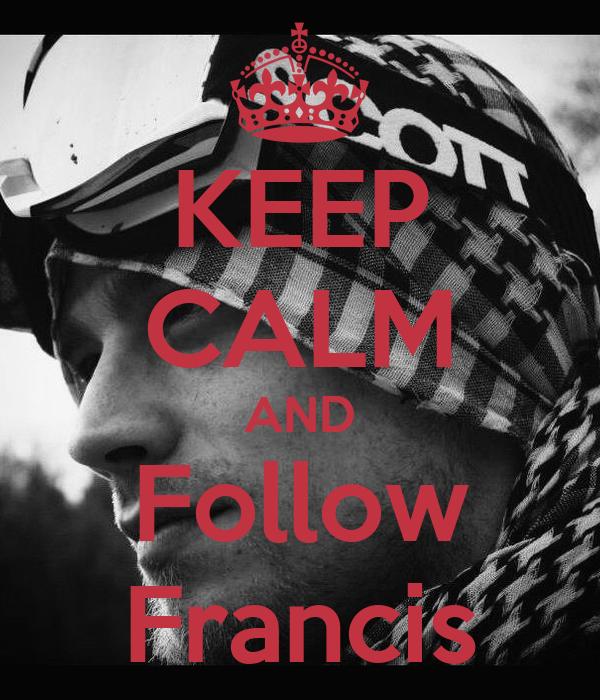 KEEP CALM AND Follow Francis