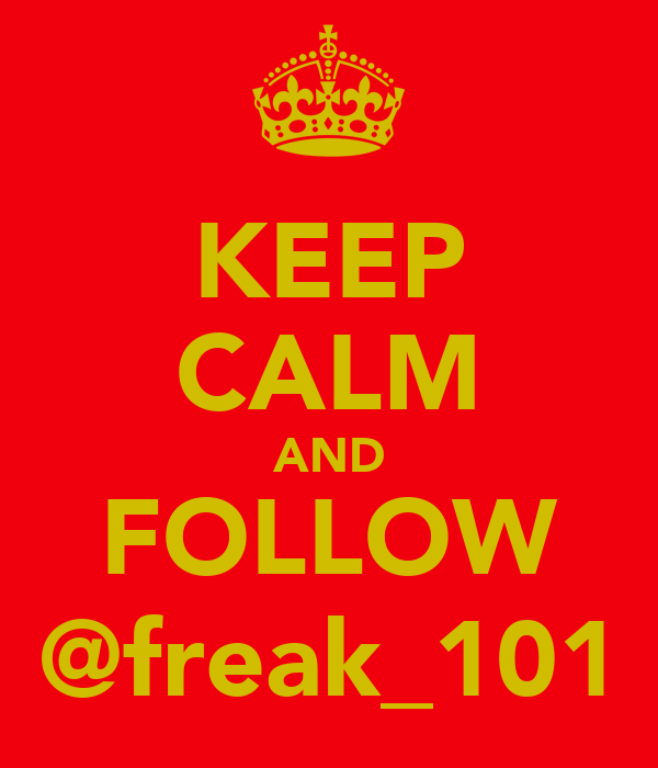 KEEP CALM AND FOLLOW @freak_101