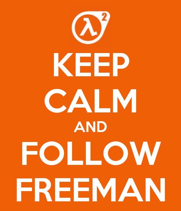 KEEP CALM AND FOLLOW FREEMAN
