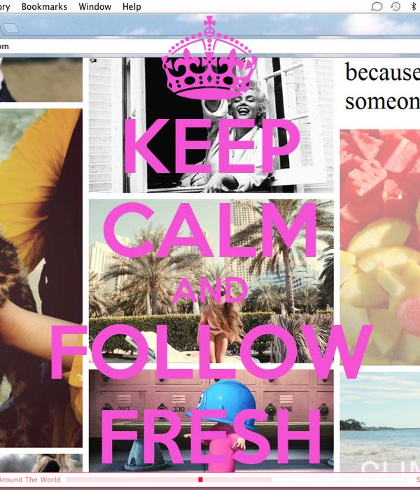 KEEP CALM AND FOLLOW FRESH