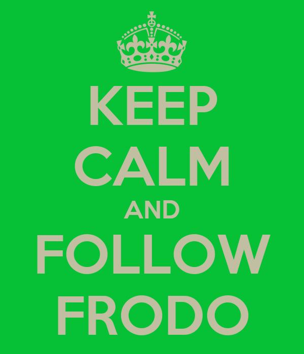 KEEP CALM AND FOLLOW FRODO