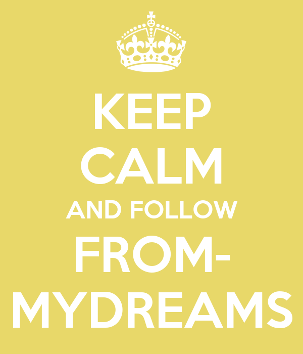 KEEP CALM AND FOLLOW FROM- MYDREAMS