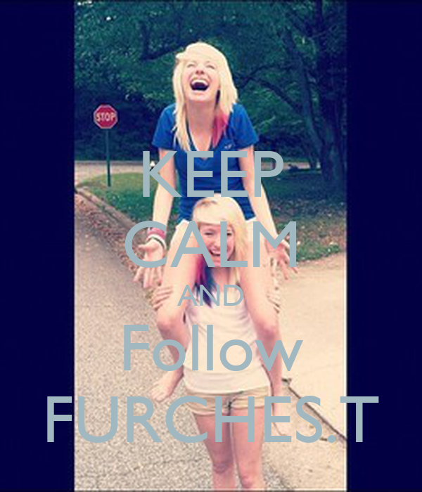 KEEP CALM AND Follow FURCHES.T