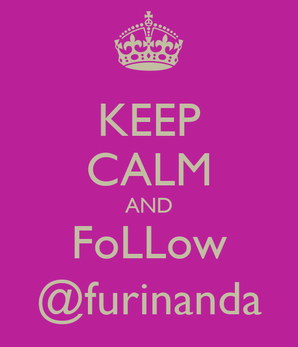 KEEP CALM AND FoLLow @furinanda