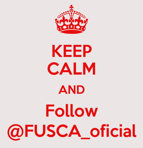 KEEP CALM AND Follow @FUSCA_oficial