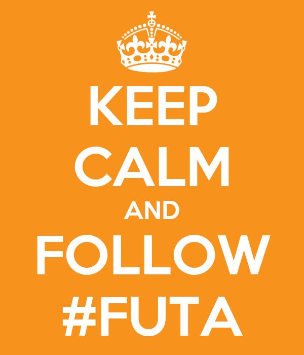 KEEP CALM AND FOLLOW #FUTA