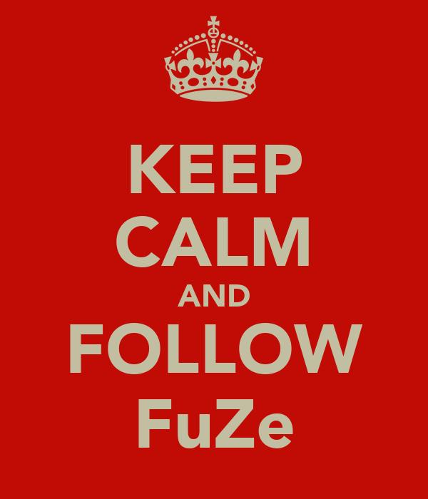KEEP CALM AND FOLLOW FuZe