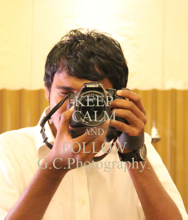 KEEP CALM AND FOLLOW G.C.Photography.