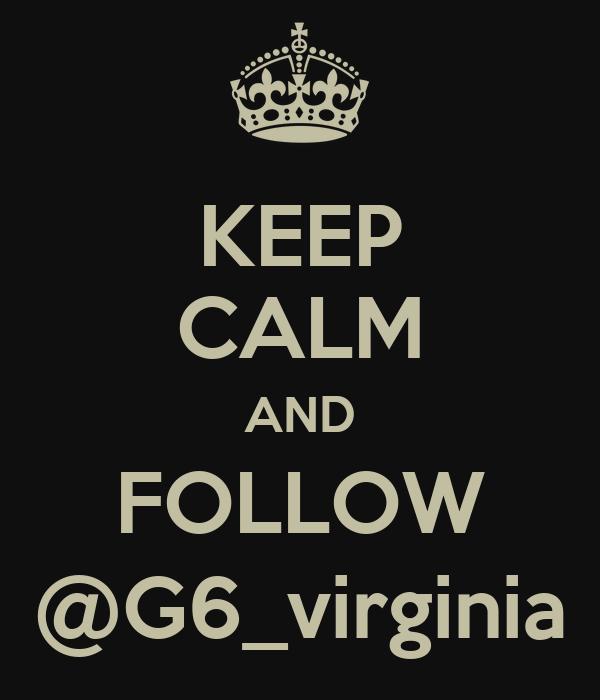KEEP CALM AND FOLLOW @G6_virginia