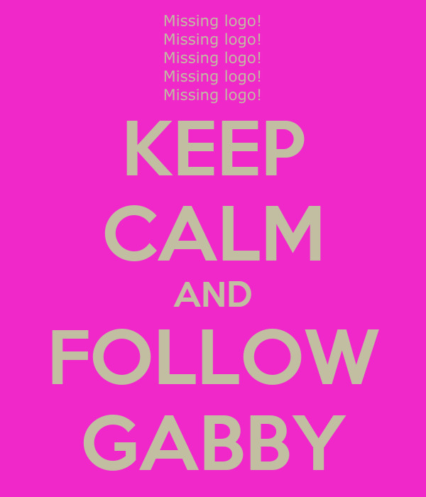 KEEP CALM AND FOLLOW GABBY