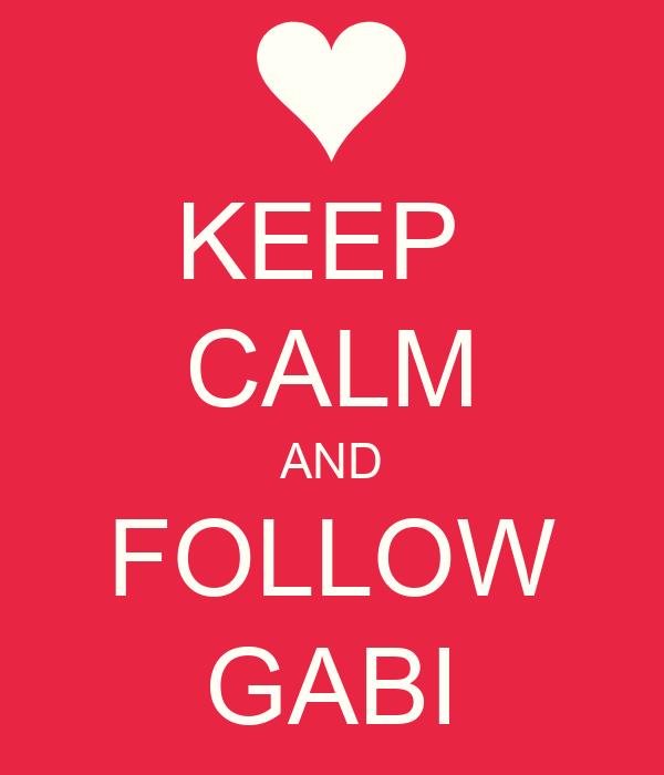KEEP  CALM AND FOLLOW GABI