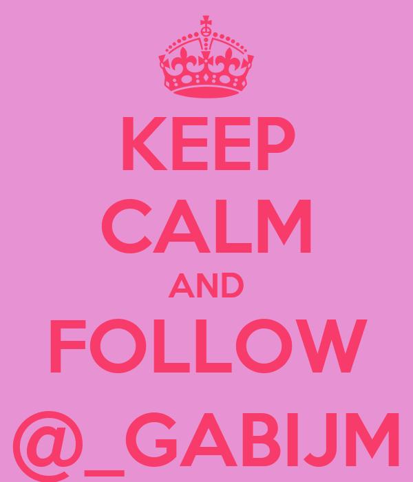 KEEP CALM AND FOLLOW @_GABIJM