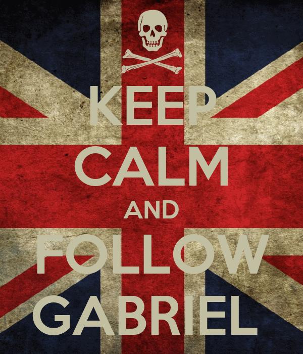 KEEP CALM AND FOLLOW GABRIEL