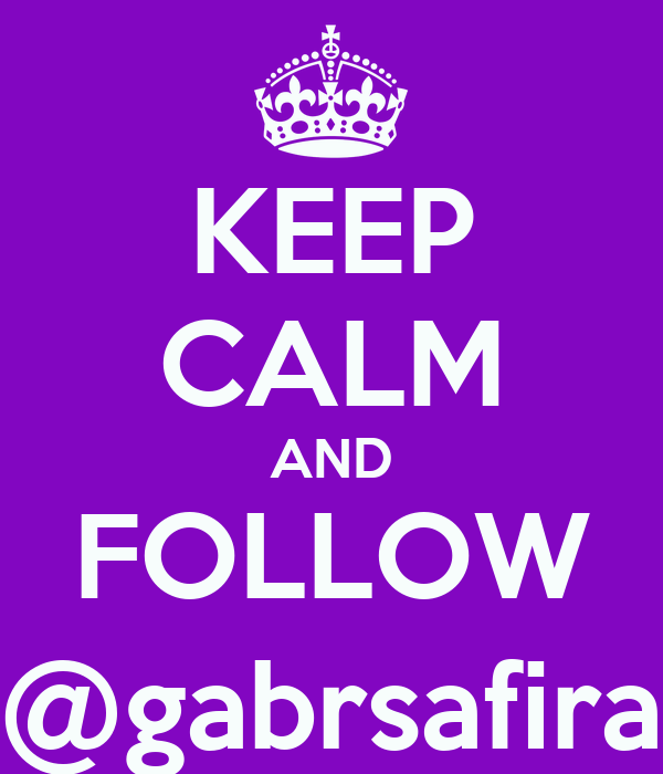 KEEP CALM AND FOLLOW @gabrsafira