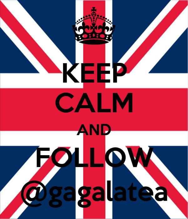 KEEP CALM AND FOLLOW @gagalatea