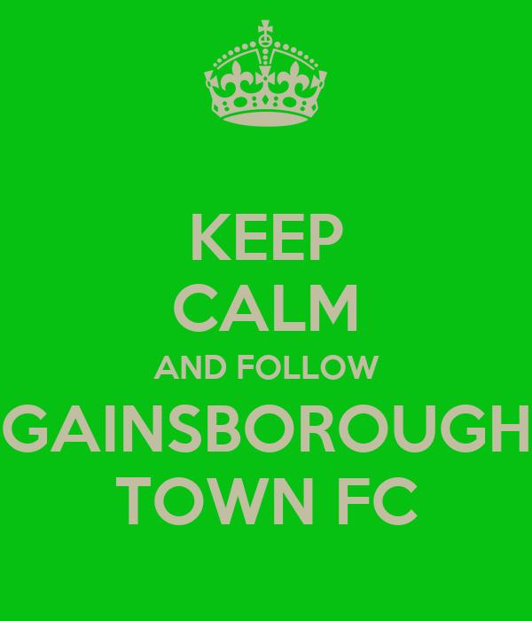 KEEP CALM AND FOLLOW GAINSBOROUGH TOWN FC