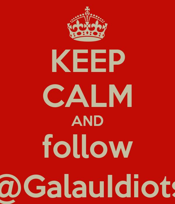 KEEP CALM AND follow @GalauIdiots