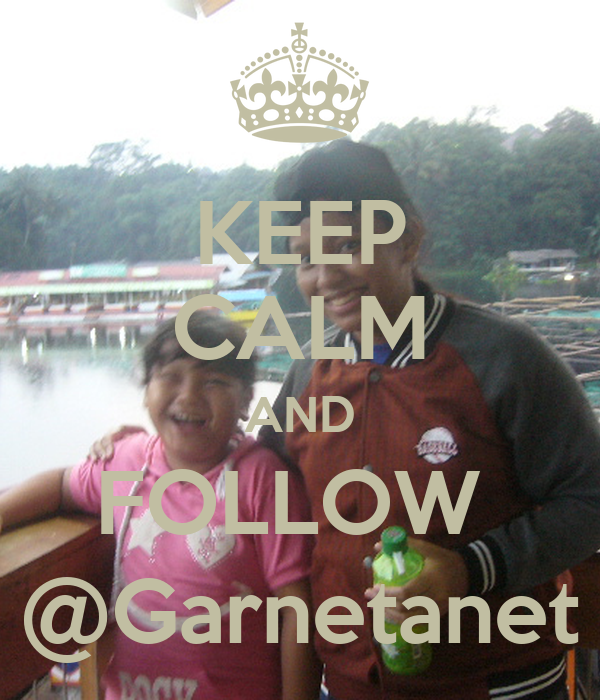 KEEP CALM AND FOLLOW  @Garnetanet