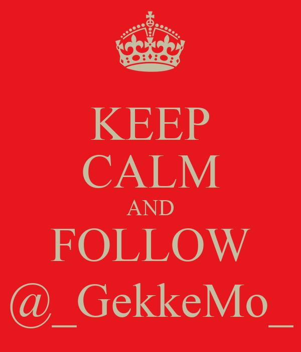 KEEP CALM AND FOLLOW @_GekkeMo_