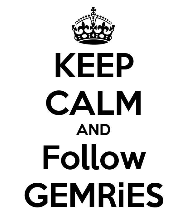 KEEP CALM AND Follow GEMRiES