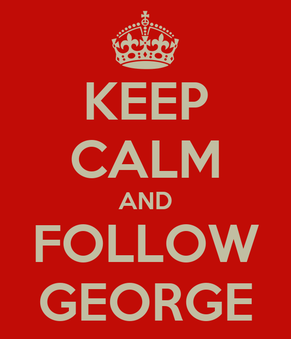KEEP CALM AND FOLLOW GEORGE
