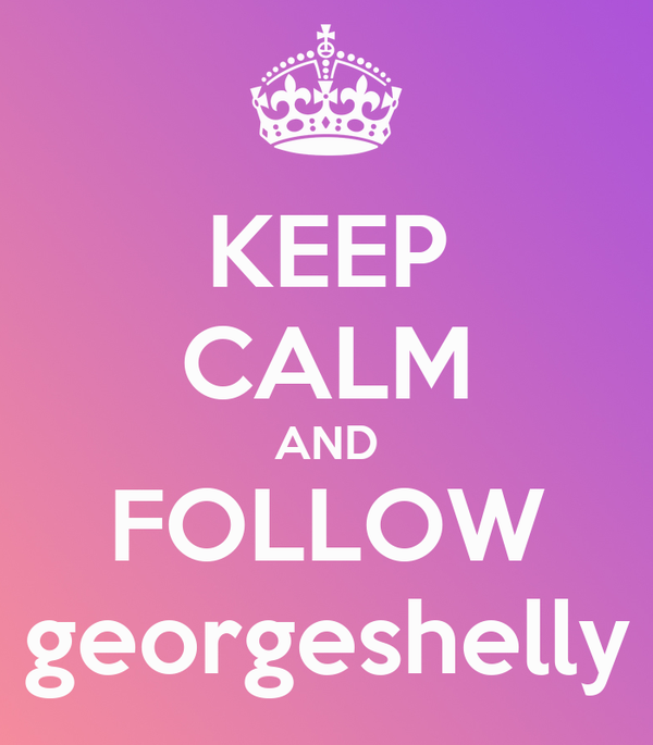 KEEP CALM AND FOLLOW georgeshelly